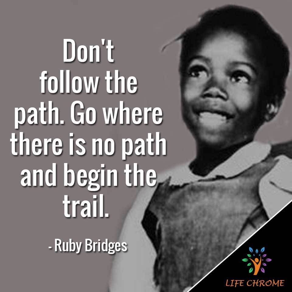 Don't follow the path. Go where there is no path and begin the trail.