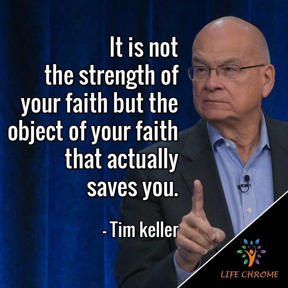 It is not the strength of your faith but the object of your faith that actually saves you.