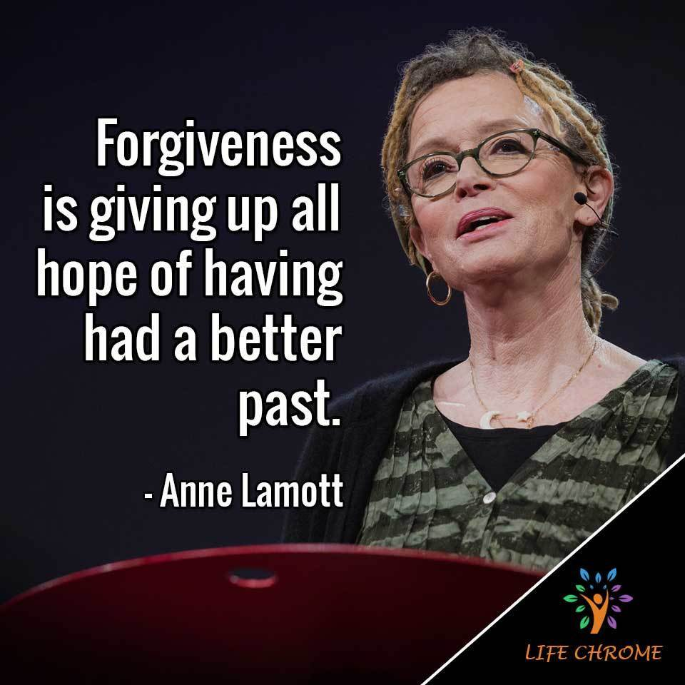 Forgiveness is giving up all hope of having had a better past.