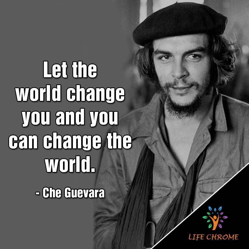 """""""Let the world change you and you can change the world."""""""