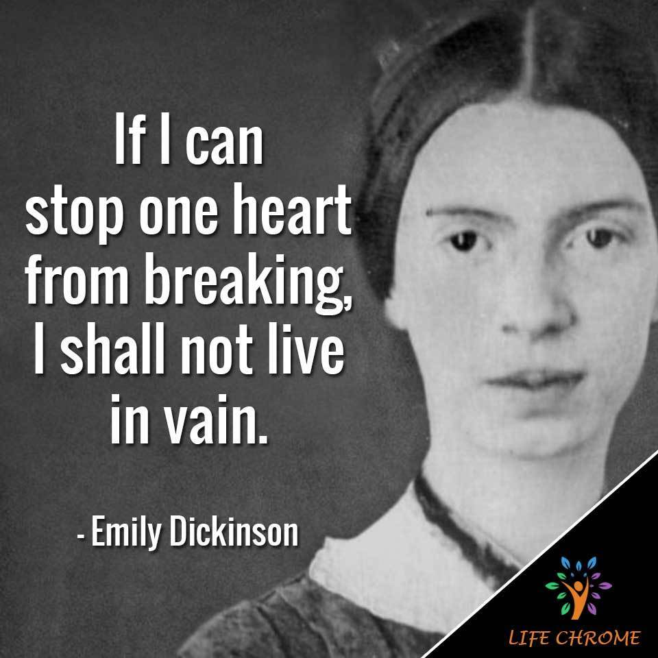 """""""If I can stop one heart from breaking, I shall not live in vain."""""""