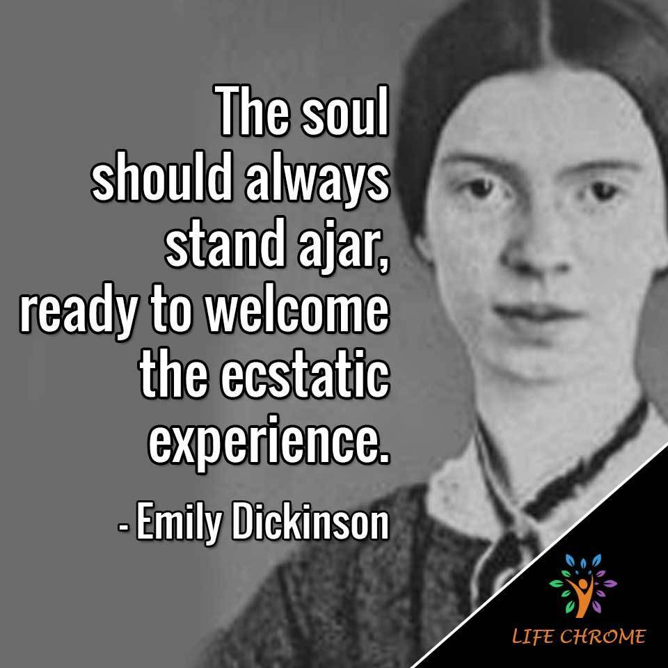 """""""The soul should always stand ajar, ready to welcome the ecstatic experience."""""""