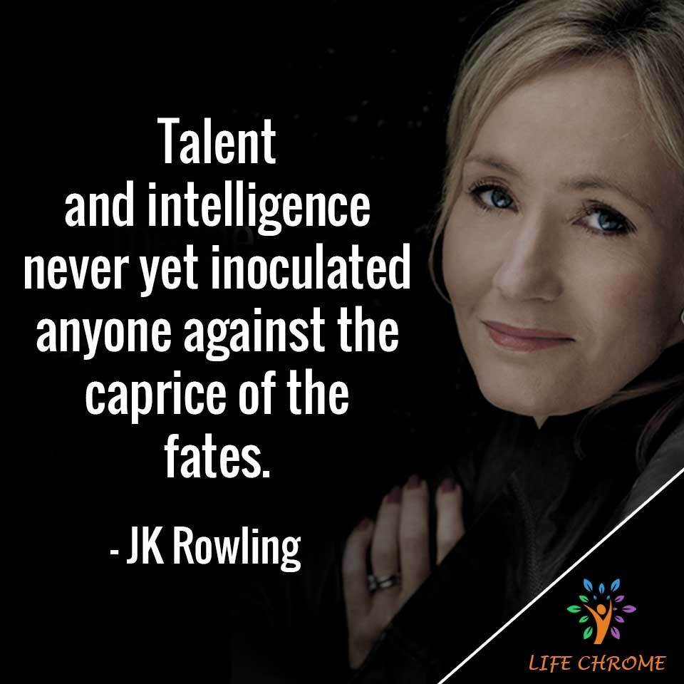 Talent and intelligence never yet inoculated anyone against the caprice of the fates.