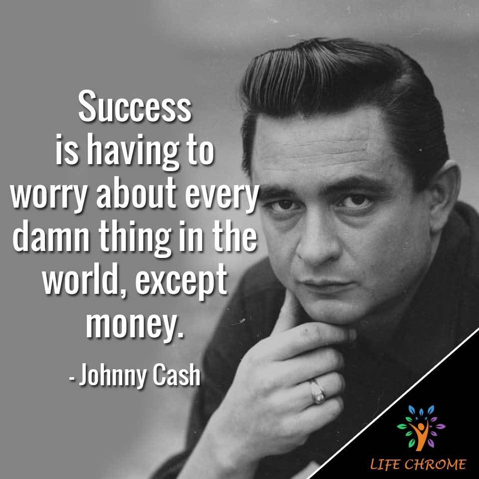 """Success is having to worry about every damn thing in the world, except money."""