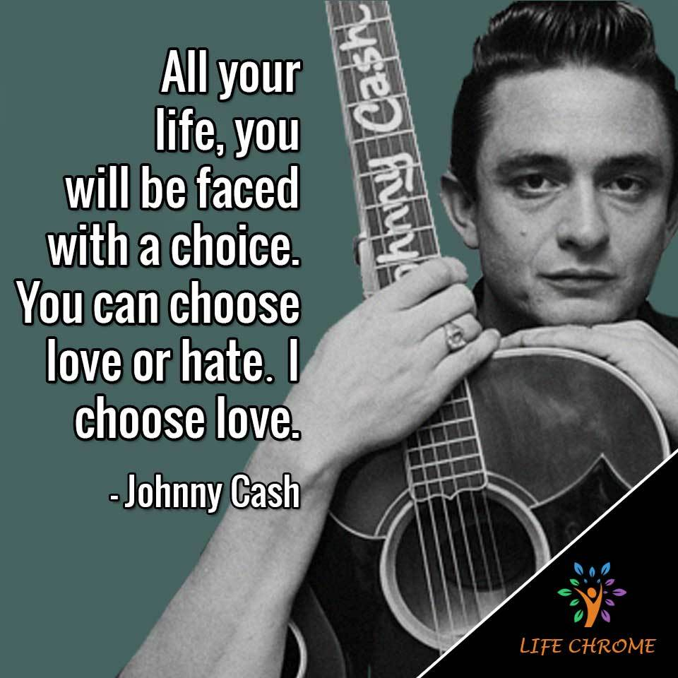 """All your life, you will be faced with a choice. You can choose love or hate…I choose love."""