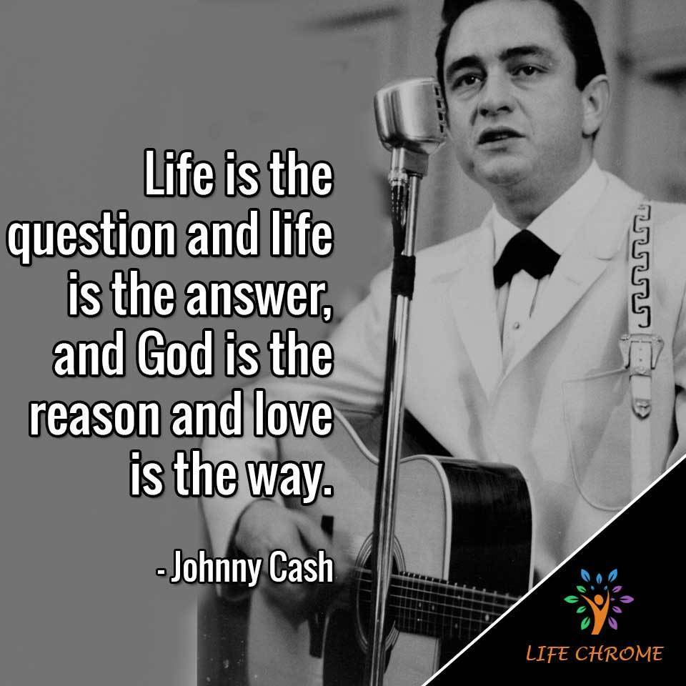 """Life is the question and life is the answer, and God is the reason and love is the way."""