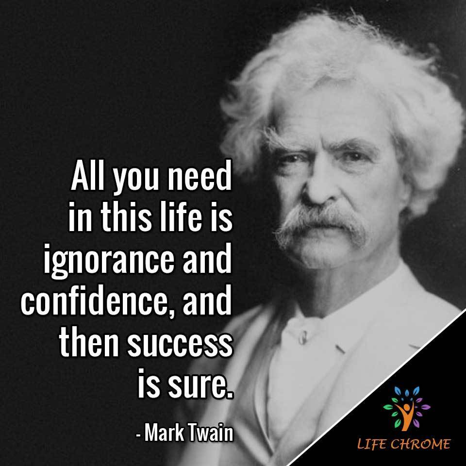 """All you need in this life is ignorance and confidence, and then success is sure."""