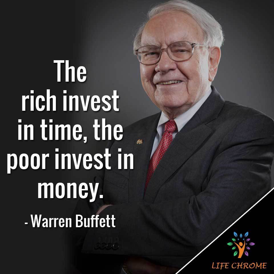 """The rich invest in time, the poor invest in $."""