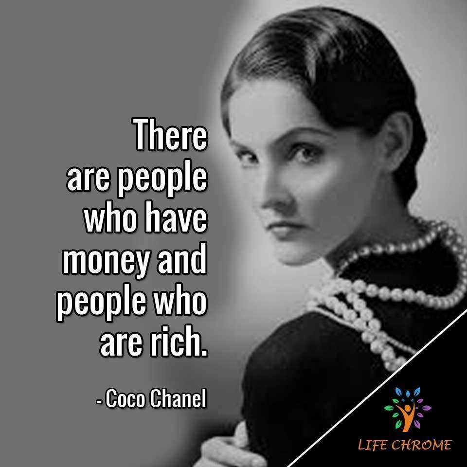 """There are people who have money and people who are rich."""