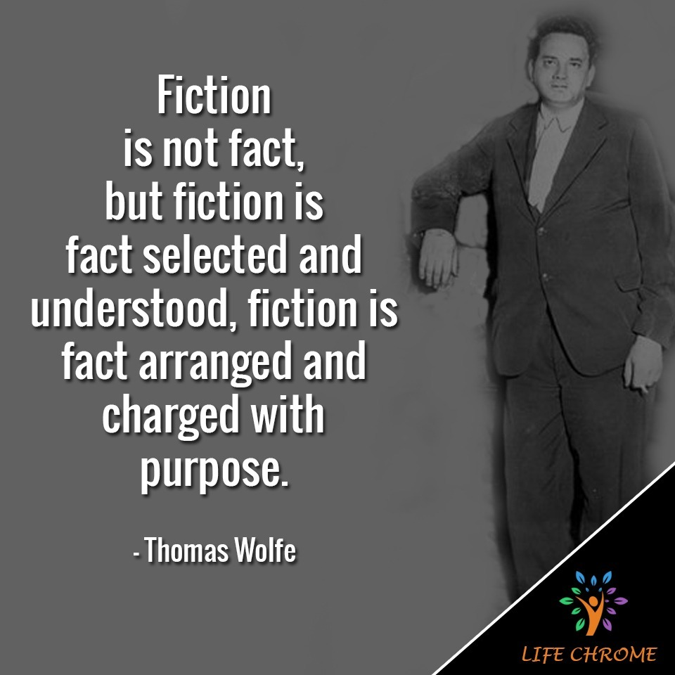Fiction is not fact, but fiction is fact selected and understood, fiction is fact arranged and charged with purpose.