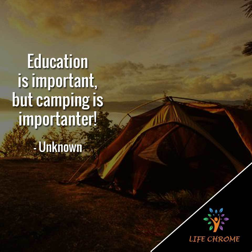 """""""Education is important, but camping is importanter!"""" – Unknown"""