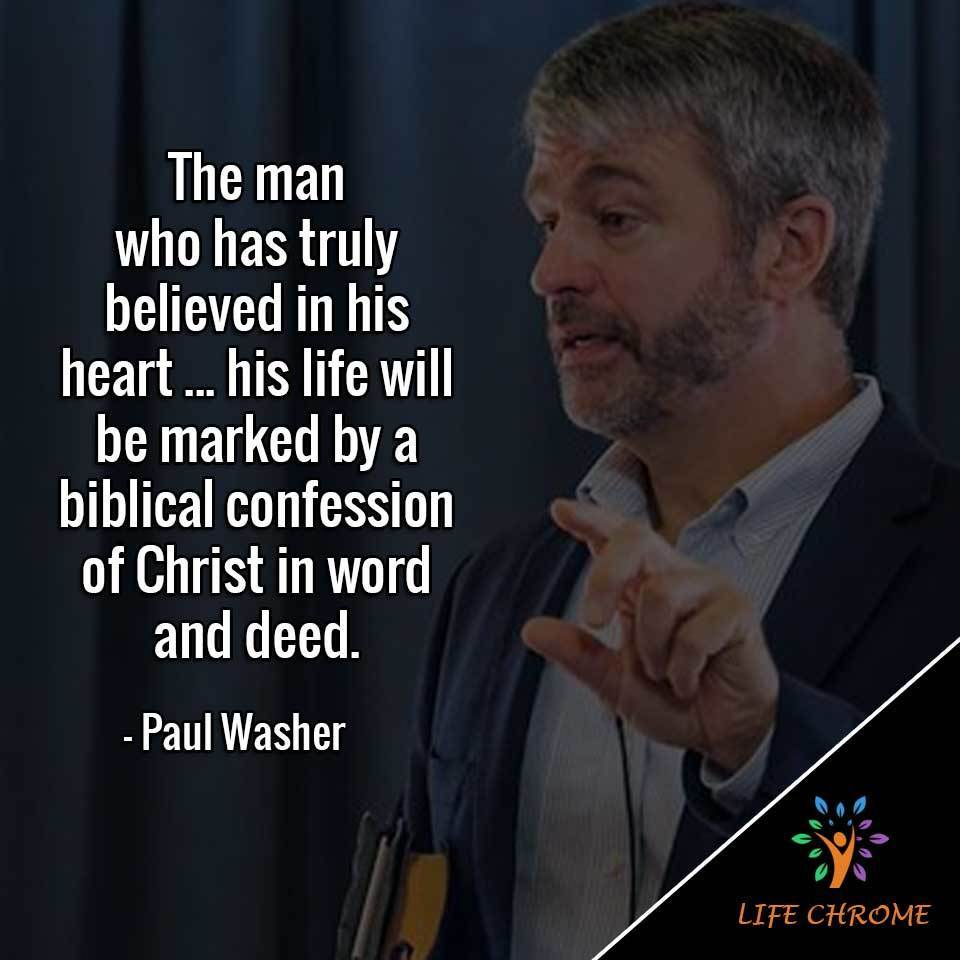 The man who has truly believed in his heart ... his life will be marked by a biblical confession of Christ in word and deed.