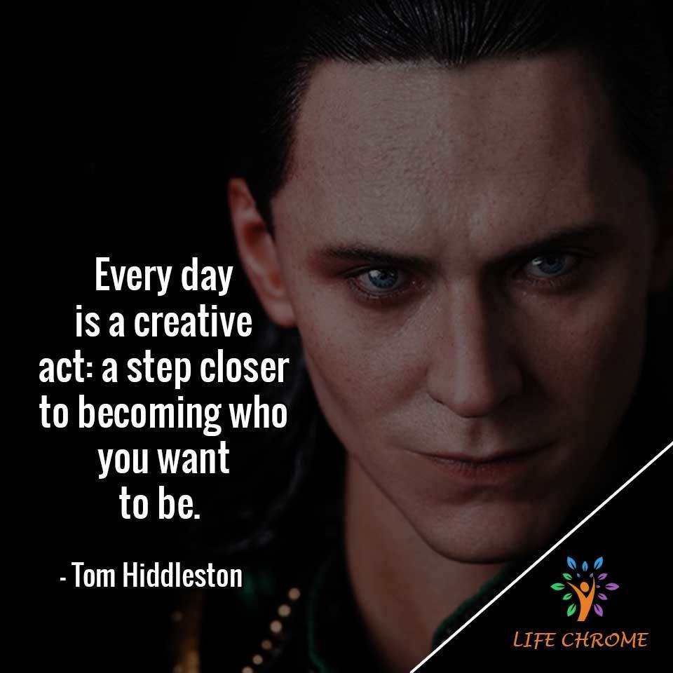 Every day is a creative act: a step closer to becoming who you want to be.