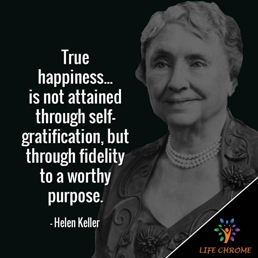 True happiness... is not attained through self-gratification
