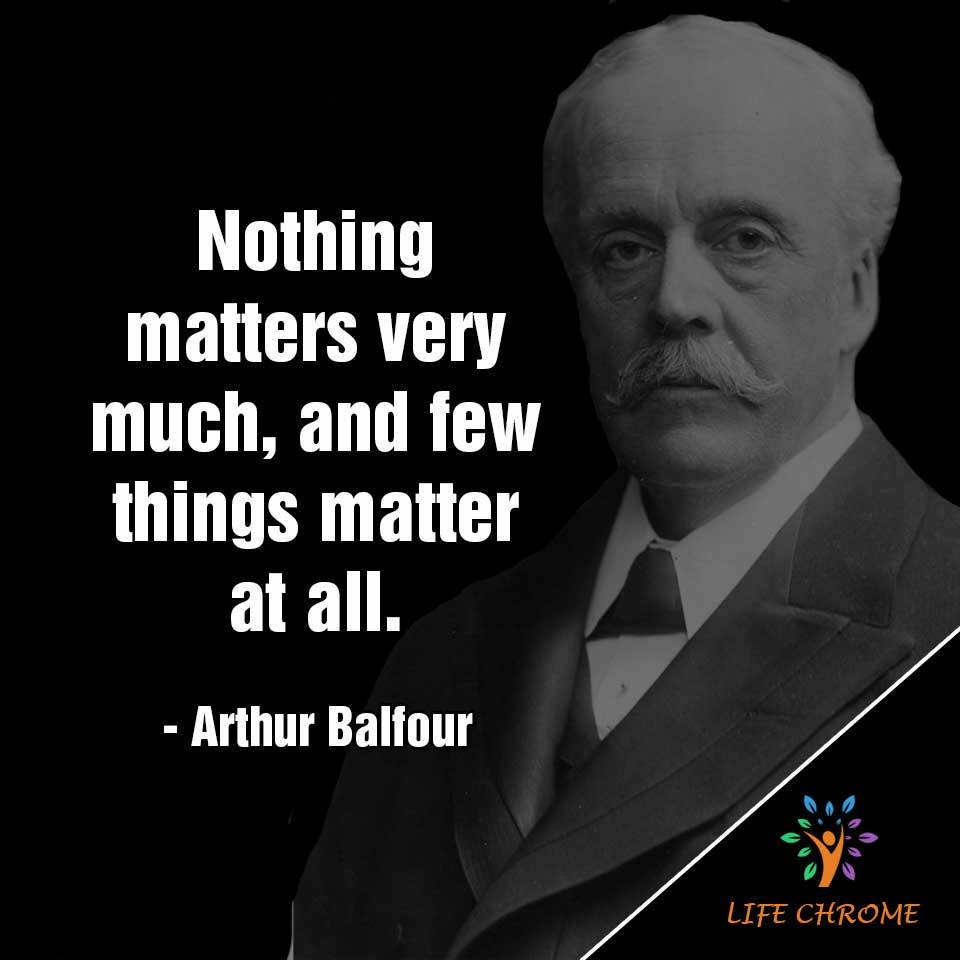 Nothing matters very much, and few things matter at all.
