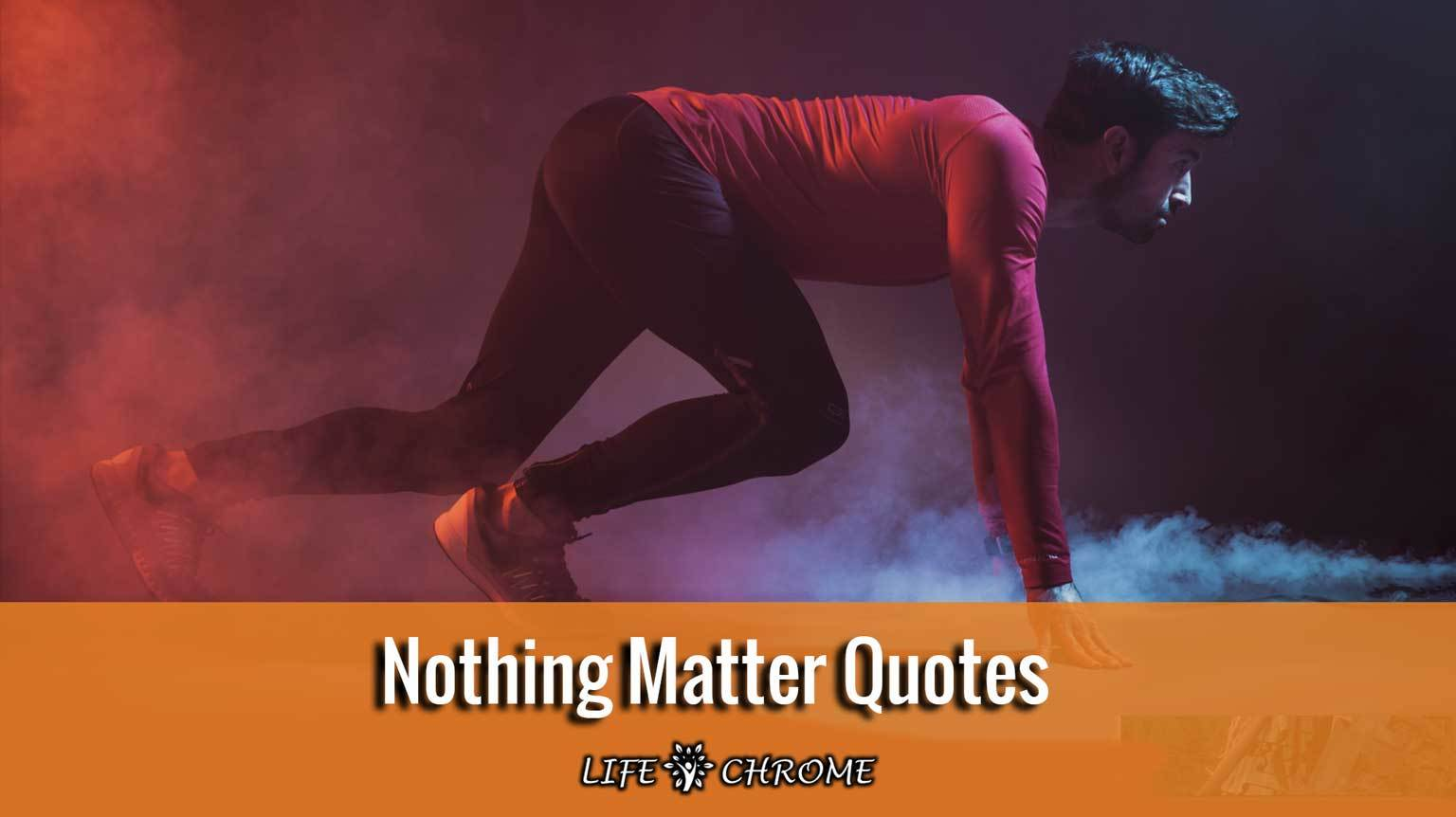 Nothing Matter Quotes