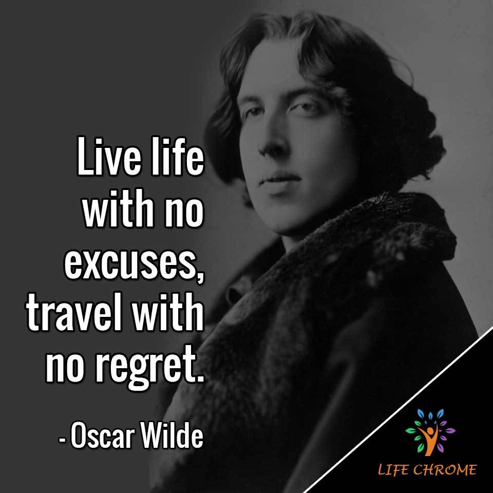 Live life with no excuses, travel with no regret
