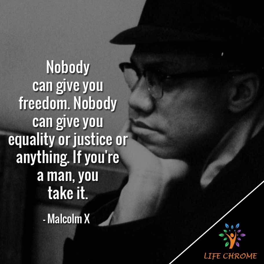 Nobody can give you freedom.