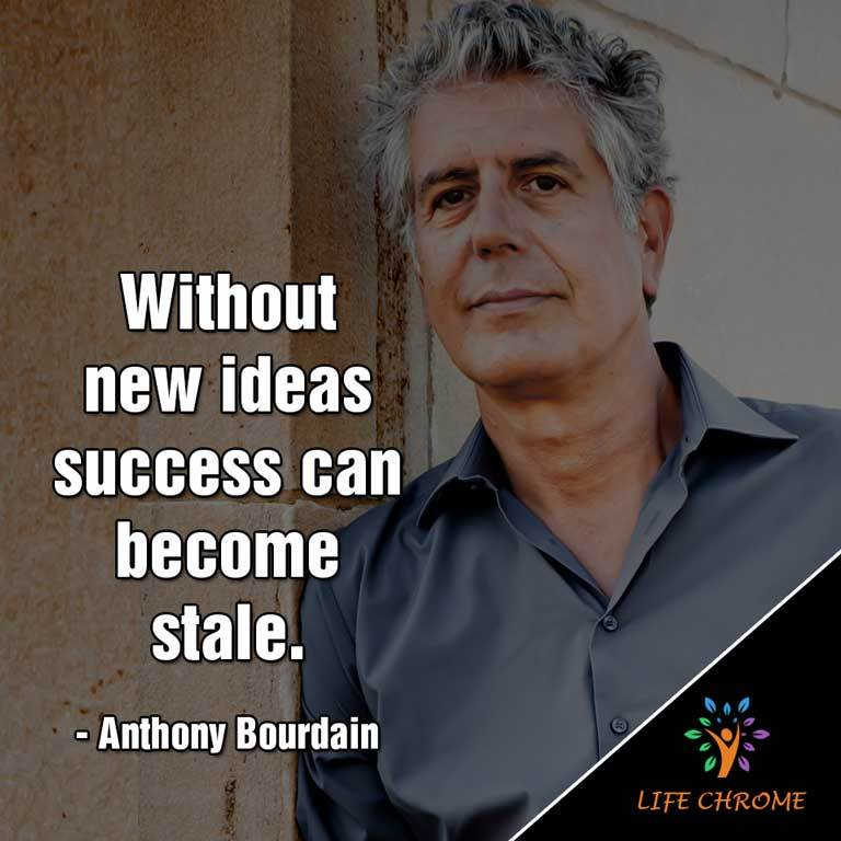 Without new ideas success can become stale.