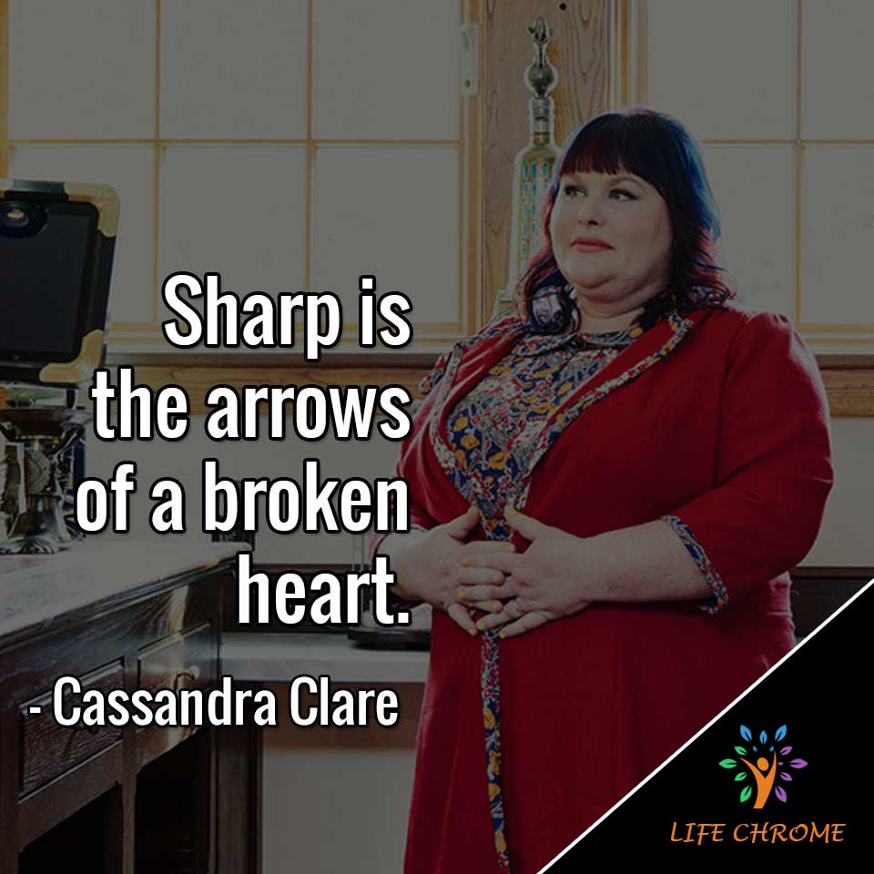 Sharp is the arrows of a broken heart.""